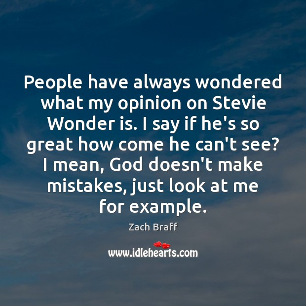 People have always wondered what my opinion on Stevie Wonder is. I Zach Braff Picture Quote