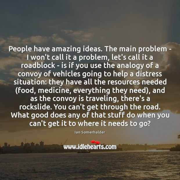 People have amazing ideas. The main problem – I won't call it Image