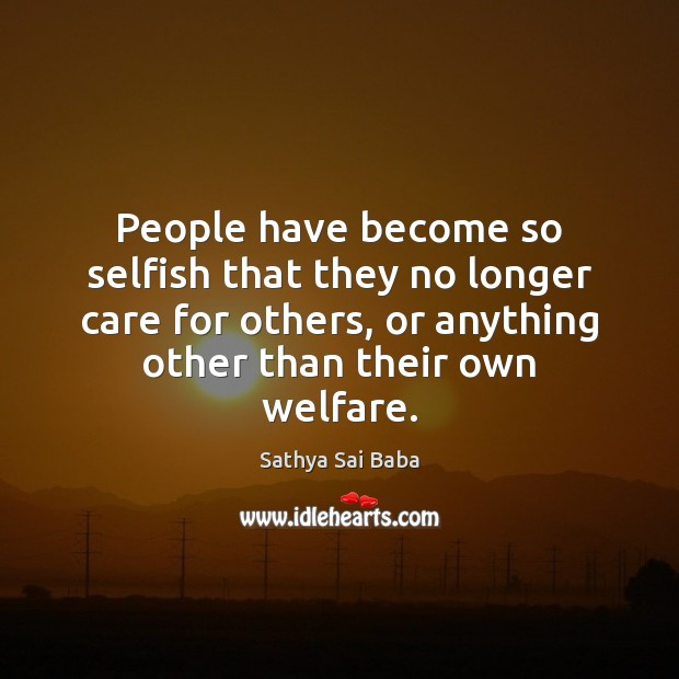 People have become so selfish that they no longer care for others, Image