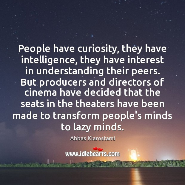 People have curiosity, they have intelligence, they have interest in understanding their Image