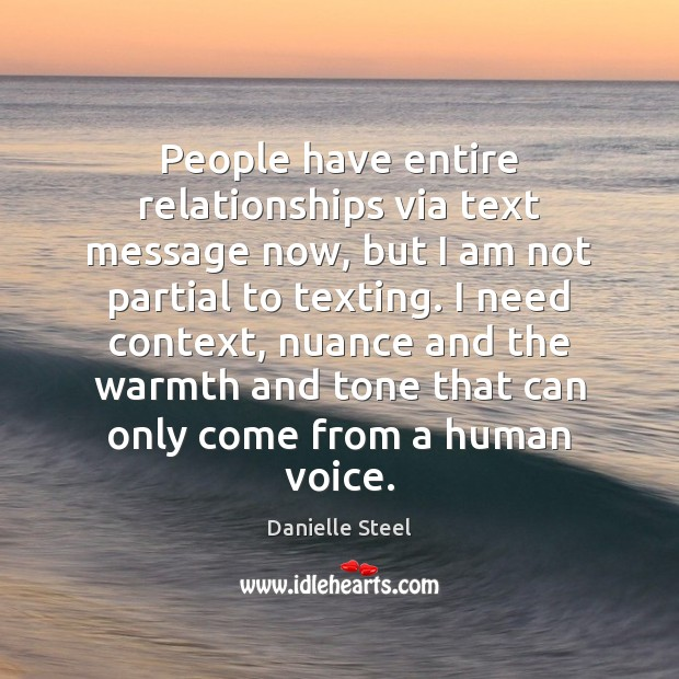 People have entire relationships via text message now, but I am not Danielle Steel Picture Quote