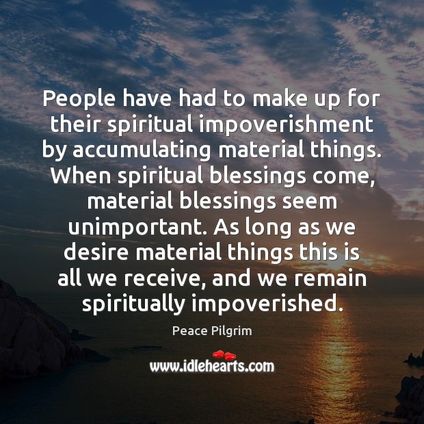 Image, People have had to make up for their spiritual impoverishment by accumulating
