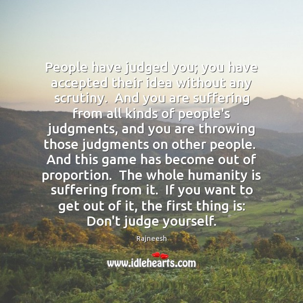 People have judged you; you have accepted their idea without any scrutiny. Don't Judge Quotes Image