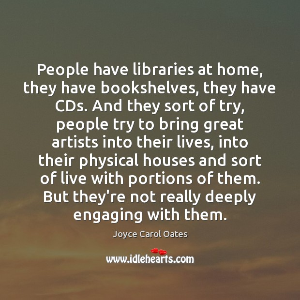 Image, People have libraries at home, they have bookshelves, they have CDs. And
