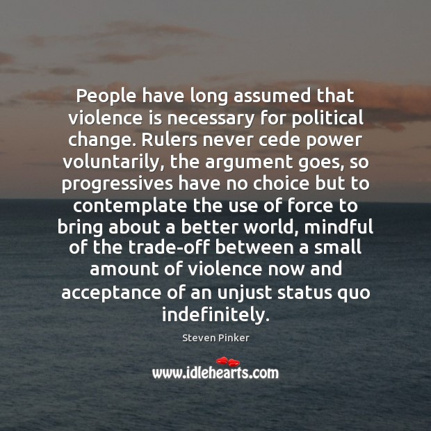 People have long assumed that violence is necessary for political change. Rulers Image
