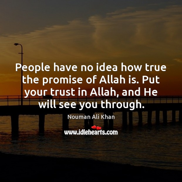 People have no idea how true the promise of Allah is. Put Image