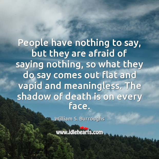 People have nothing to say, but they are afraid of saying nothing, Death Quotes Image