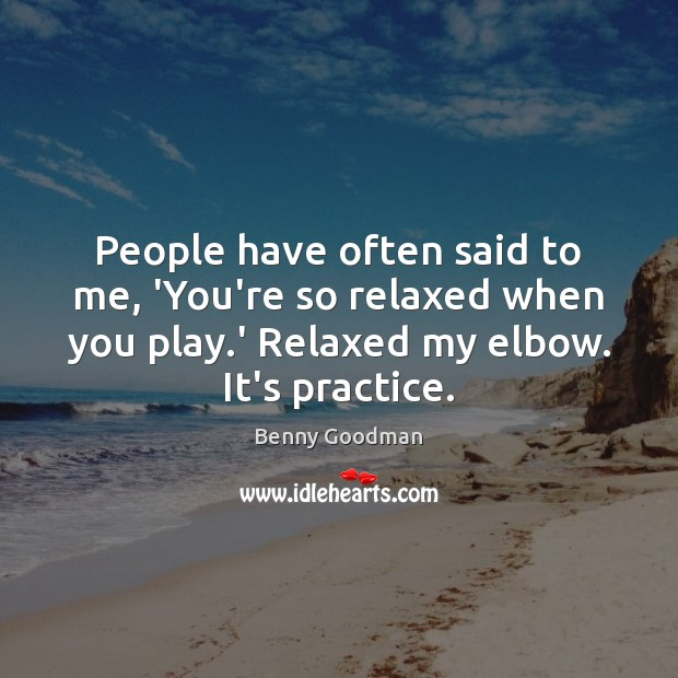 People have often said to me, 'You're so relaxed when you play. Image