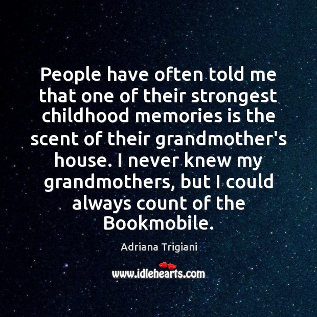 People have often told me that one of their strongest childhood memories Adriana Trigiani Picture Quote