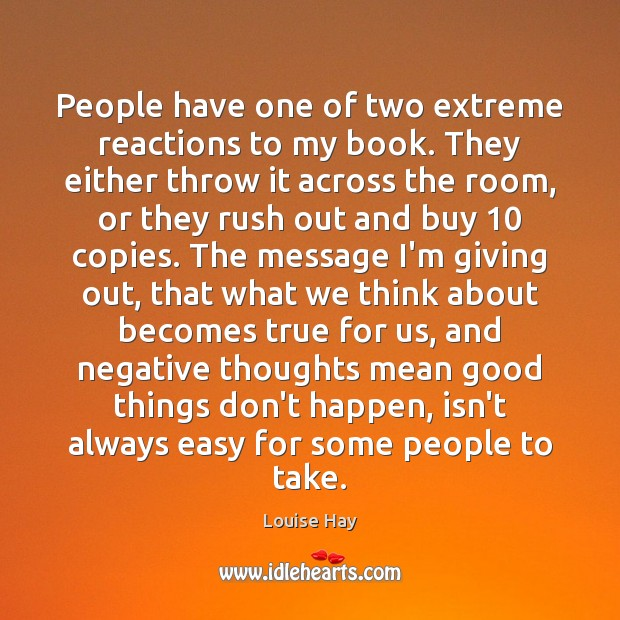 People have one of two extreme reactions to my book. They either Louise Hay Picture Quote