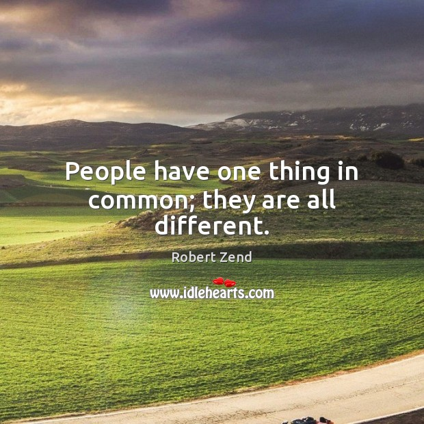 People have one thing in common; they are all different. Image