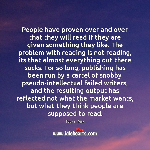 People have proven over and over that they will read if they Tucker Max Picture Quote