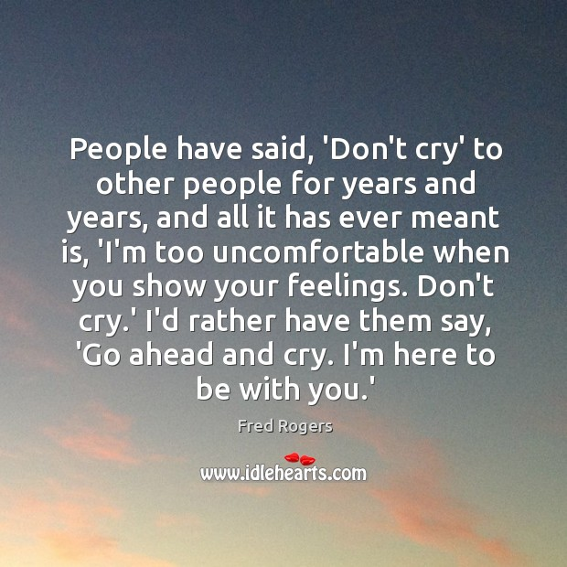 People have said, 'Don't cry' to other people for years and years, Image