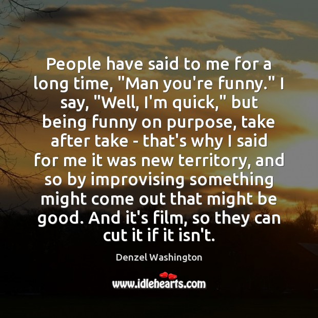 """People have said to me for a long time, """"Man you're funny."""" Denzel Washington Picture Quote"""