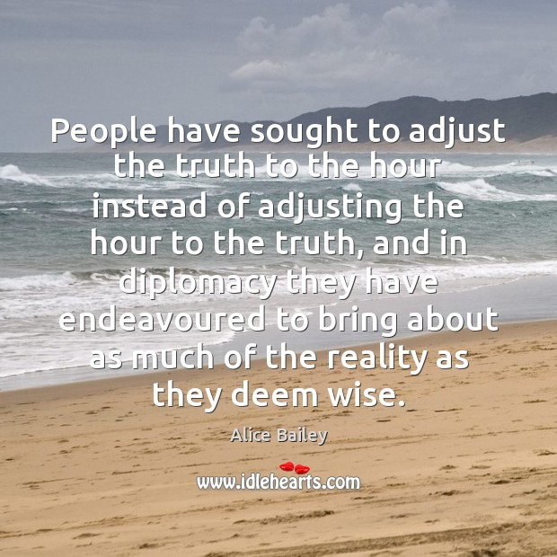 Image, People have sought to adjust the truth to the hour instead of