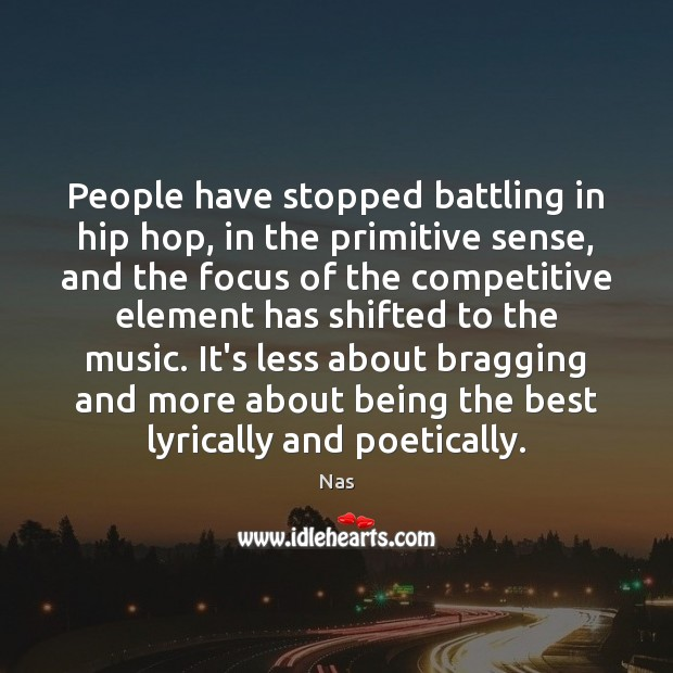 People have stopped battling in hip hop, in the primitive sense, and Image