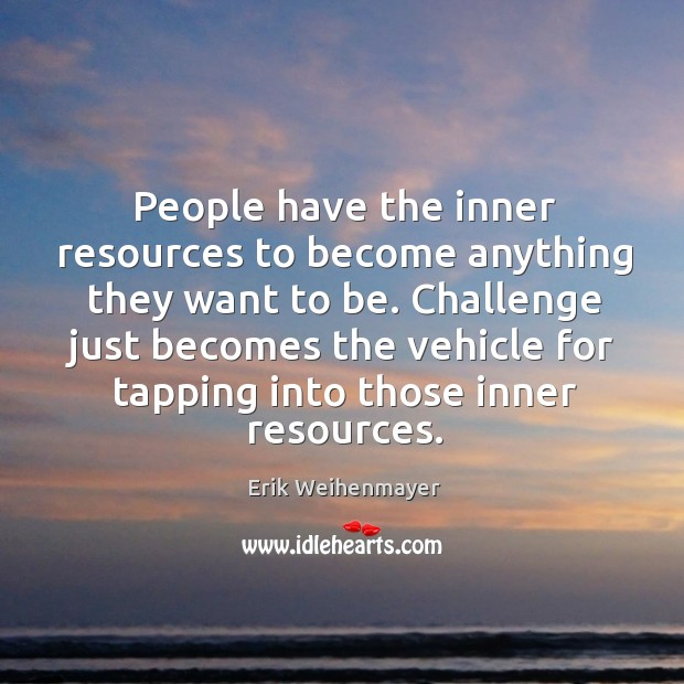 People have the inner resources to become anything they want to be. Image