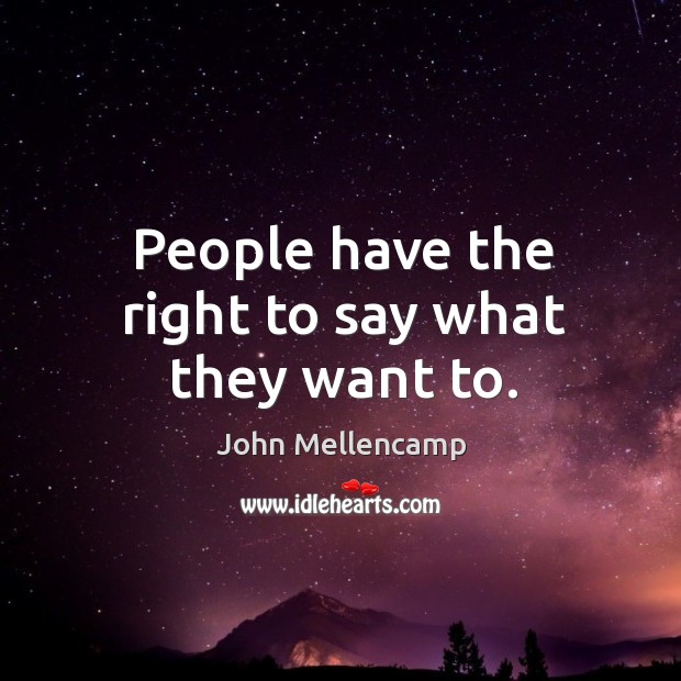 People have the right to say what they want to. Image