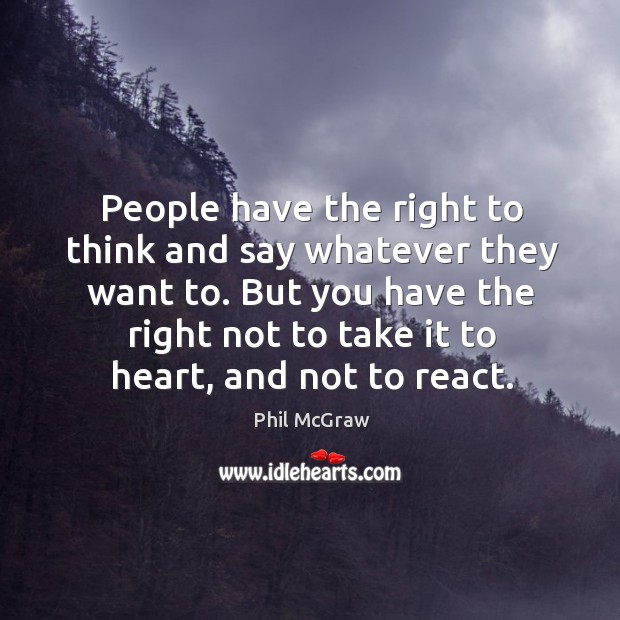 People have the right to think and say whatever they want to. Image