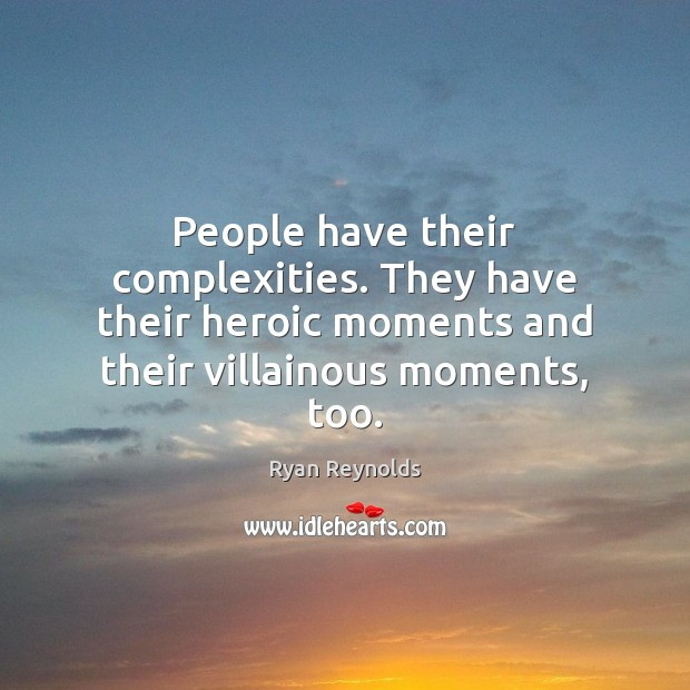 People have their complexities. They have their heroic moments and their villainous Image