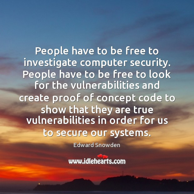 People have to be free to investigate computer security. People have to Image