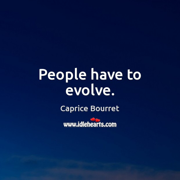 People have to evolve. Image