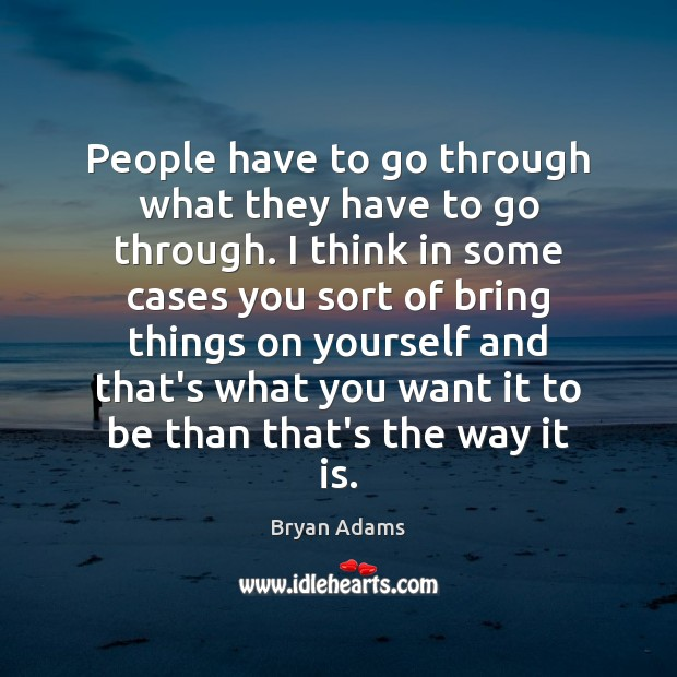 People have to go through what they have to go through. I Image