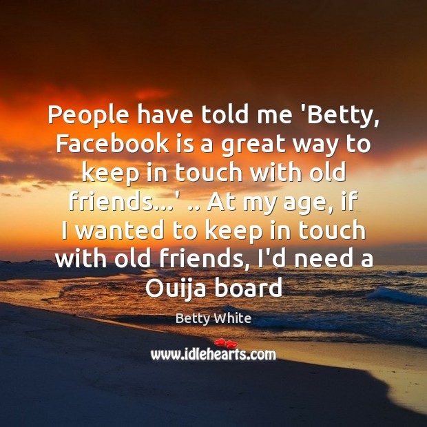 People have told me 'Betty, Facebook is a great way to keep Image