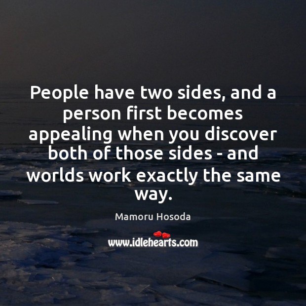 People have two sides, and a person first becomes appealing when you Image