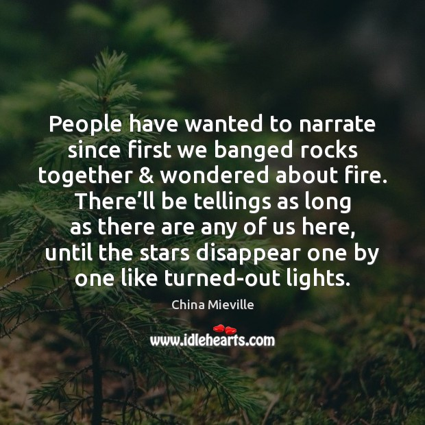 Image, People have wanted to narrate since first we banged rocks together & wondered