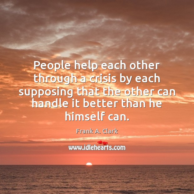People help each other through a crisis by each supposing that the Image