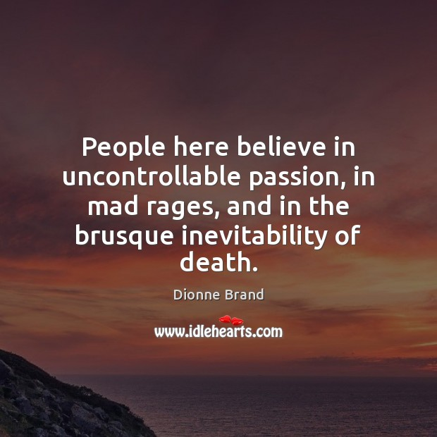 People here believe in uncontrollable passion, in mad rages, and in the Image