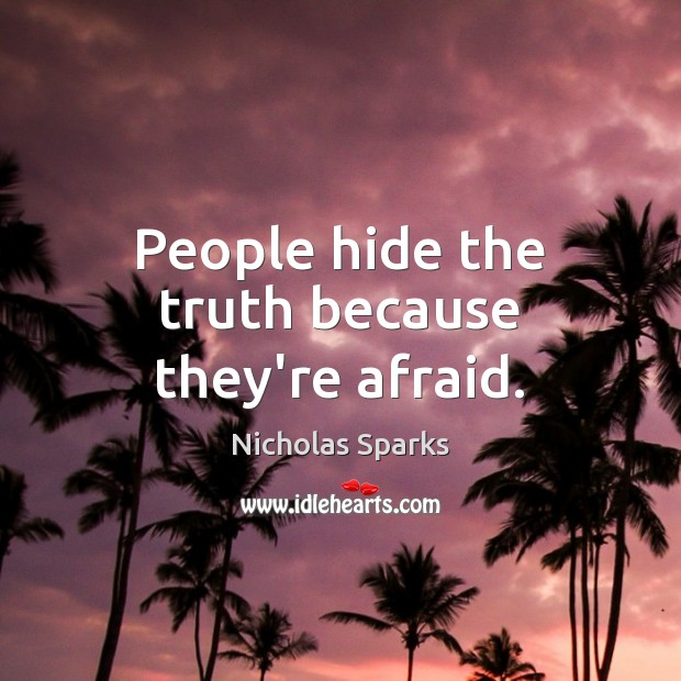 People hide the truth because they're afraid. Image