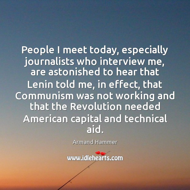Image, People I meet today, especially journalists who interview me, are astonished to