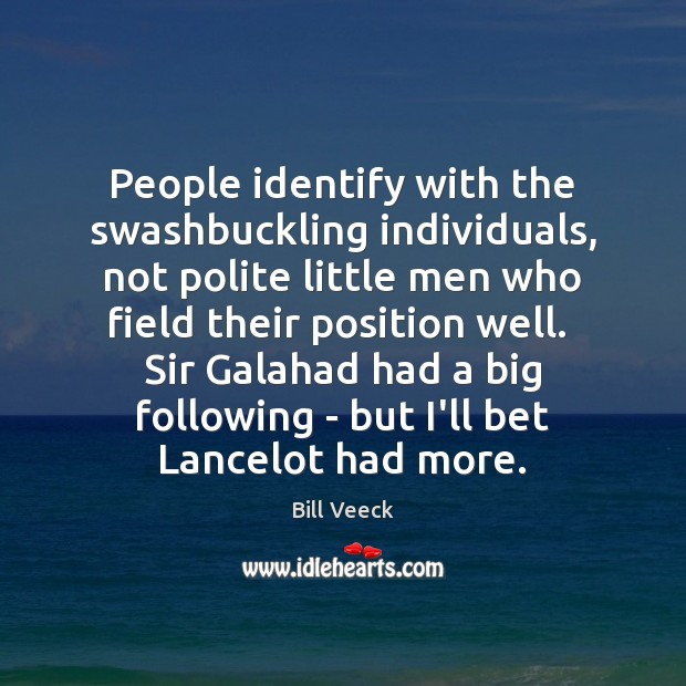Image, People identify with the swashbuckling individuals, not polite little men who field