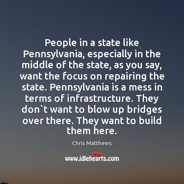 People in a state like Pennsylvania, especially in the middle of the Chris Matthews Picture Quote