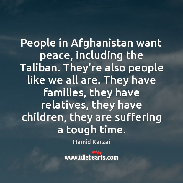 People in Afghanistan want peace, including the Taliban. They're also people like Image