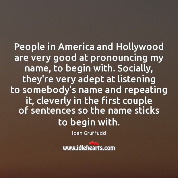 Image, People in America and Hollywood are very good at pronouncing my name,