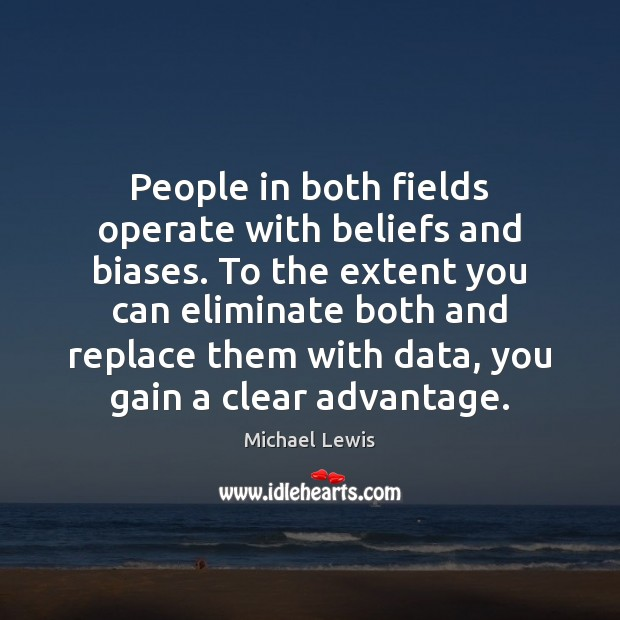 People in both fields operate with beliefs and biases. To the extent Image