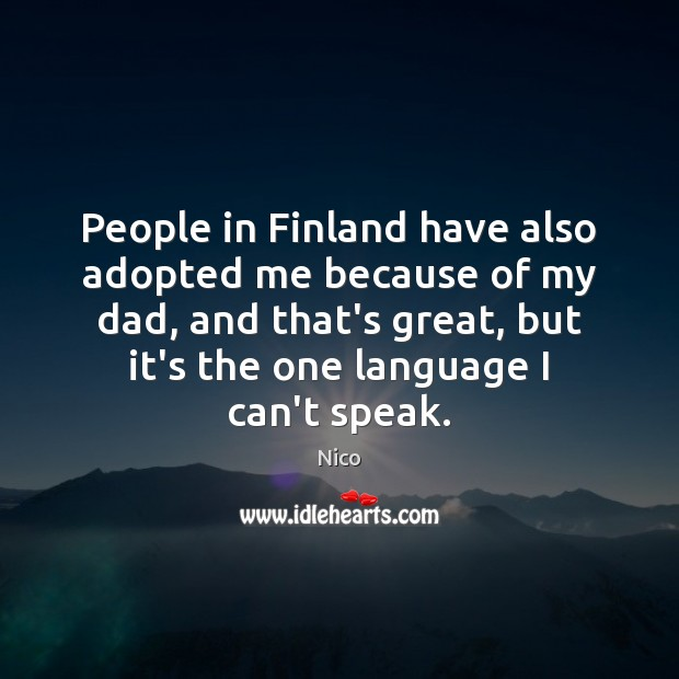 Image, People in Finland have also adopted me because of my dad, and