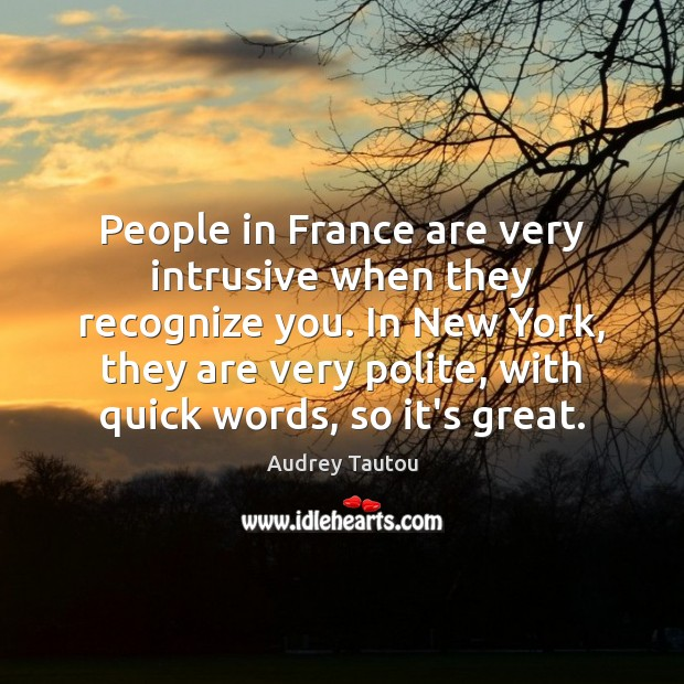 Image, People in France are very intrusive when they recognize you. In New