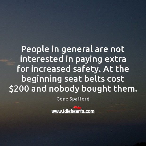 People in general are not interested in paying extra for increased safety. Gene Spafford Picture Quote
