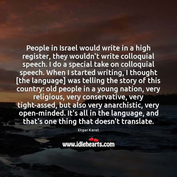 People in Israel would write in a high register, they wouldn't write Etgar Keret Picture Quote