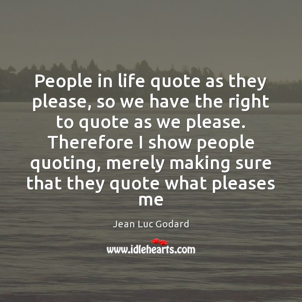 People in life quote as they please, so we have the right Image