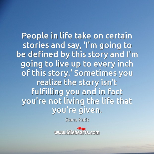 Image, People in life take on certain stories and say, 'I'm going to