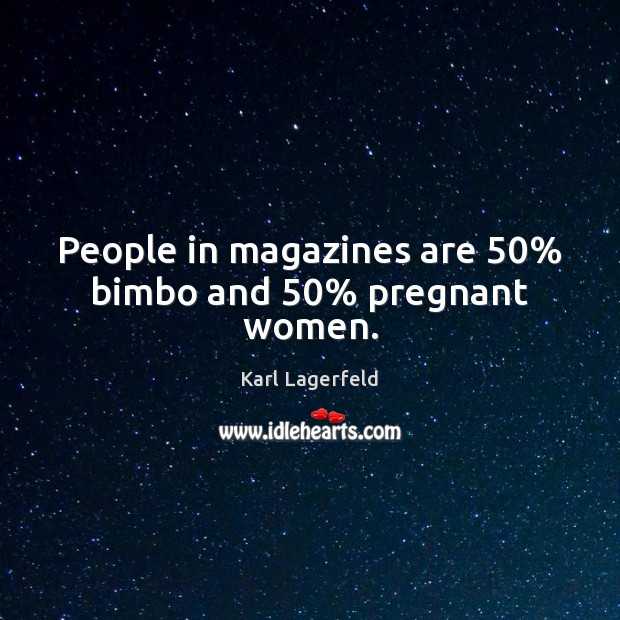 Image, People in magazines are 50% bimbo and 50% pregnant women.