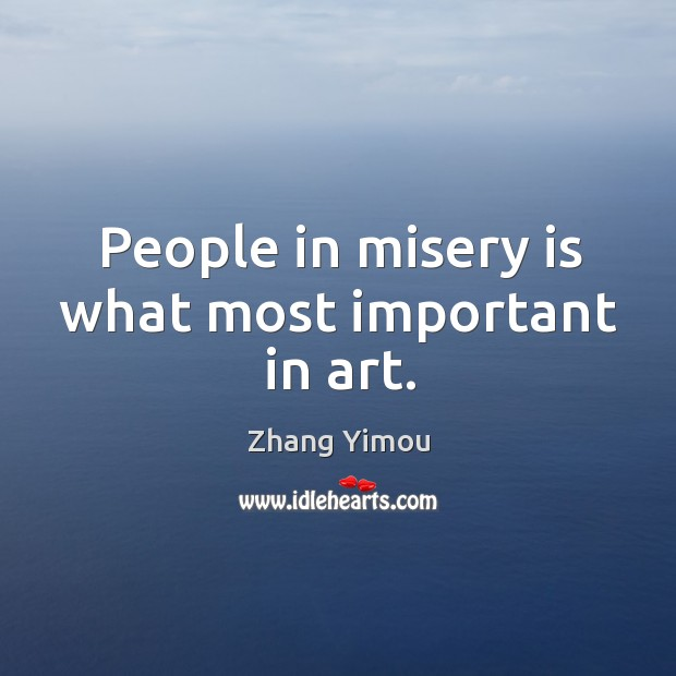 People in misery is what most important in art. Image