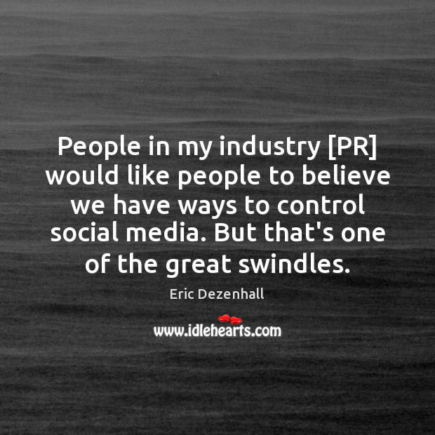 People in my industry [PR] would like people to believe we have Social Media Quotes Image