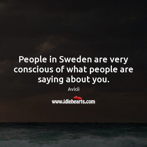 People in Sweden are very conscious of what people are saying about you. Image
