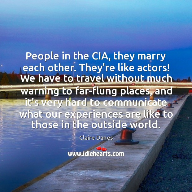 People in the CIA, they marry each other. They're like actors! We Claire Danes Picture Quote